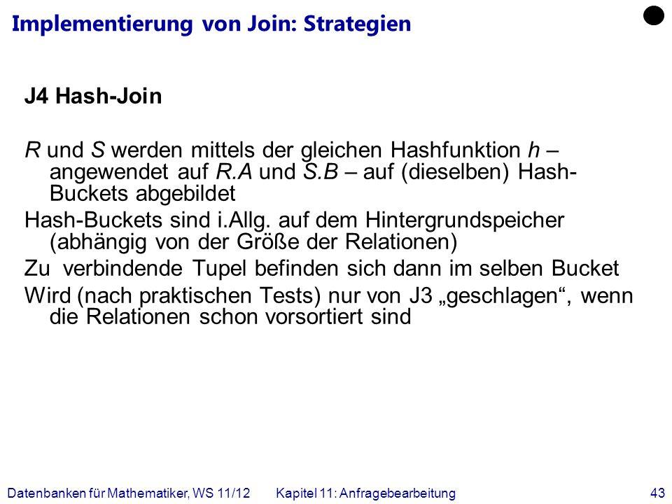 Datenbanken für Mathematiker, WS 11/12Kapitel 11: Anfragebearbeitung43 J4 Hash-Join R und S werden mittels der gleichen Hashfunktion h – angewendet au