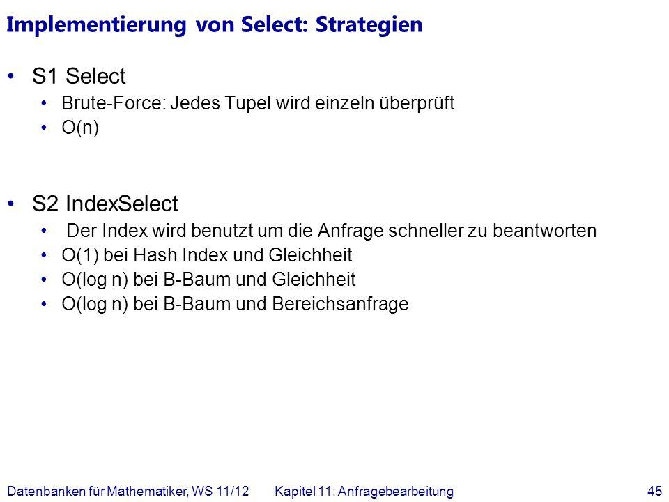Implementierung von Select: Strategien S1 Select Brute-Force: Jedes Tupel wird einzeln überprüft O(n) S2 IndexSelect Der Index wird benutzt um die Anf