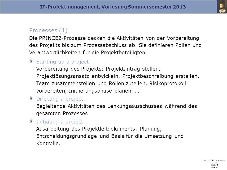 IT-Projektmanagement, Vorlesung Sommersemester 2013 Prof. Dr. Herrad Schmidt SS 13 Kapitel 8 Folie 10 Processes (1): Die PRINCE2-Prozesse decken die A