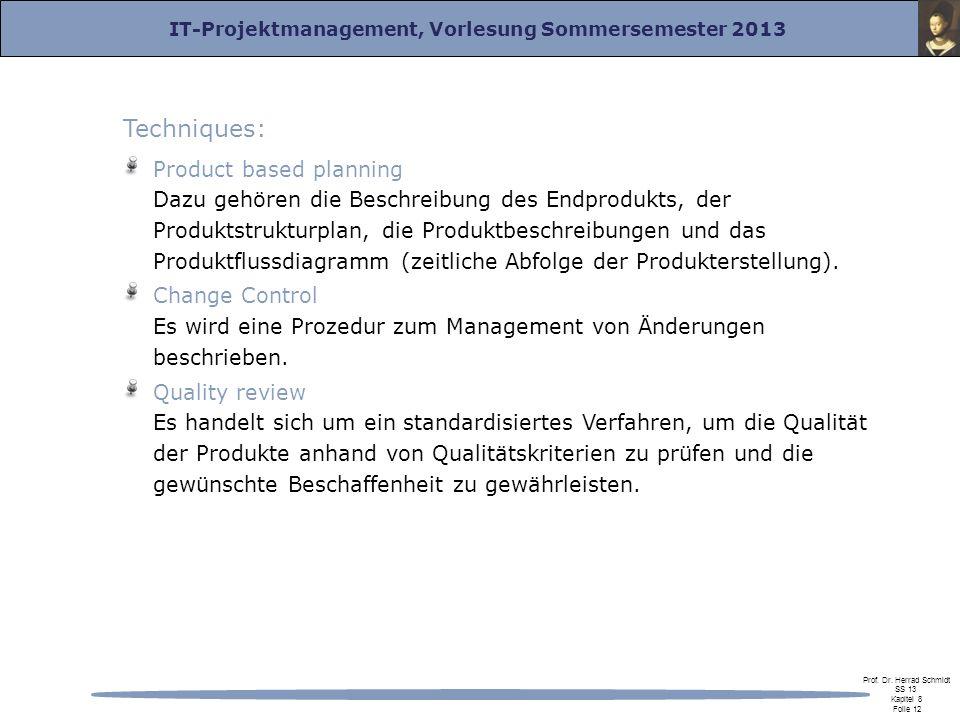 IT-Projektmanagement, Vorlesung Sommersemester 2013 Prof. Dr. Herrad Schmidt SS 13 Kapitel 8 Folie 12 Techniques: Product based planning Dazu gehören