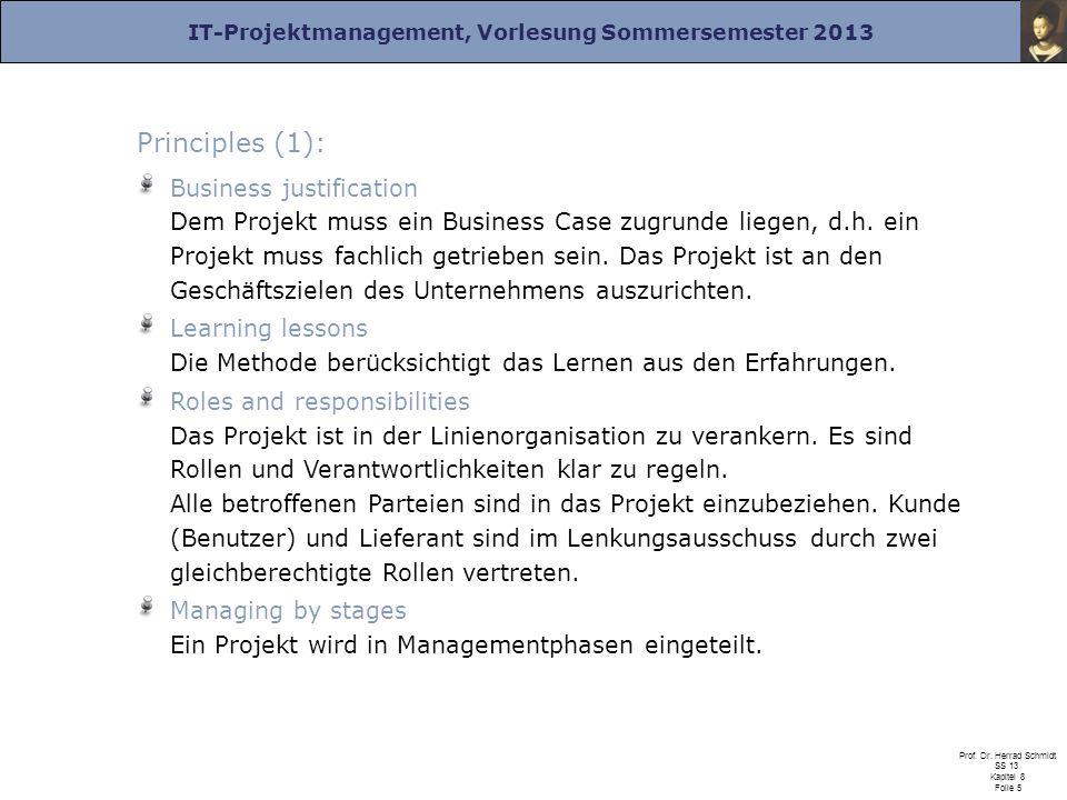 IT-Projektmanagement, Vorlesung Sommersemester 2013 Prof. Dr. Herrad Schmidt SS 13 Kapitel 8 Folie 5 Principles (1): Business justification Dem Projek