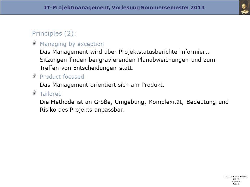 IT-Projektmanagement, Vorlesung Sommersemester 2013 Prof. Dr. Herrad Schmidt SS 13 Kapitel 8 Folie 6 Principles (2): Managing by exception Das Managem