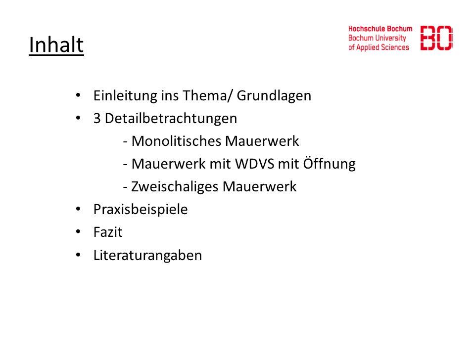 Inhalt Einleitung ins Thema/ Grundlagen 3 Detailbetrachtungen - Monolitisches Mauerwerk - Mauerwerk mit WDVS mit Öffnung - Zweischaliges Mauerwerk Pra