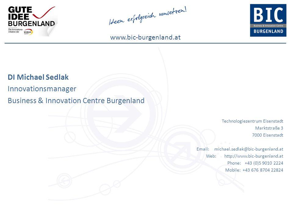 www.bic-burgenland.at DI Michael Sedlak Innovationsmanager Business & Innovation Centre Burgenland Technologiezentrum Eisenstadt Marktstraße 3 7000 Ei