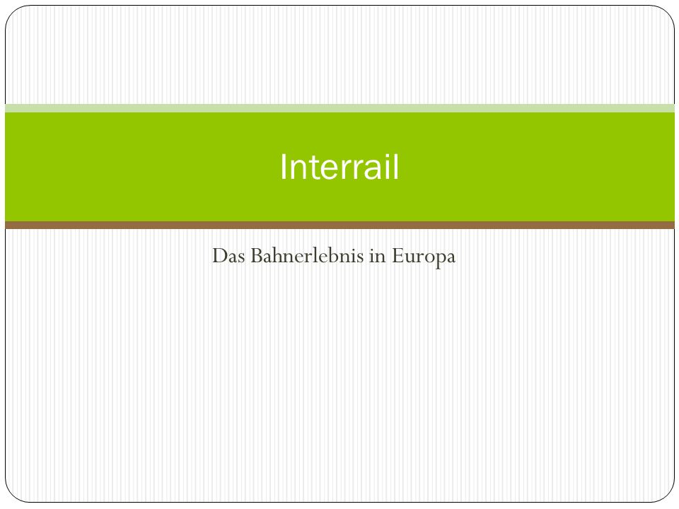 Das Bahnerlebnis in Europa Interrail