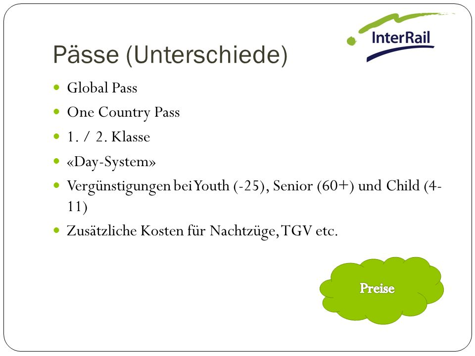 Pässe (Unterschiede) Global Pass One Country Pass 1. / 2. Klasse «Day-System» Vergünstigungen bei Youth (-25), Senior (60+) und Child (4- 11) Zusätzli