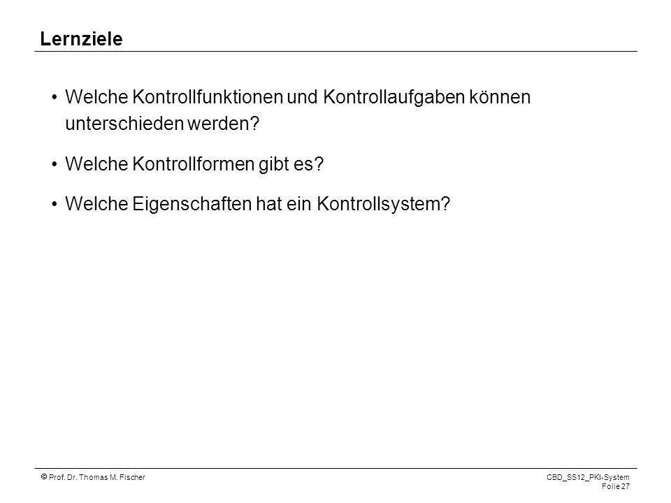 Prof. Dr. Thomas M. Fischer CBD_SS12_PKI-System Folie 27 Lernziele Welche Kontrollfunktionen und Kontrollaufgaben können unterschieden werden? Welche