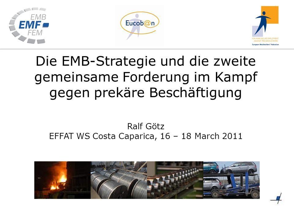 Die EMB-Strategie und die zweite gemeinsame Forderung im Kampf gegen prekäre Beschäftigung Ralf Götz EFFAT WS Costa Caparica, 16 – 18 March 2011