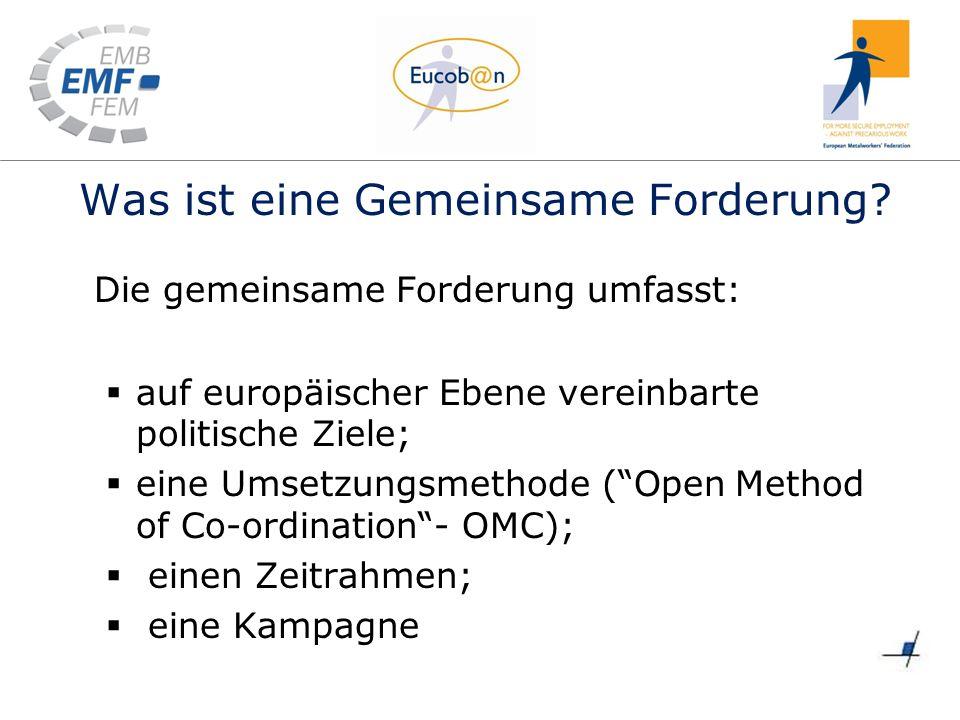 Was ist eine Gemeinsame Forderung? Die gemeinsame Forderung umfasst: auf europäischer Ebene vereinbarte politische Ziele; eine Umsetzungsmethode (Open