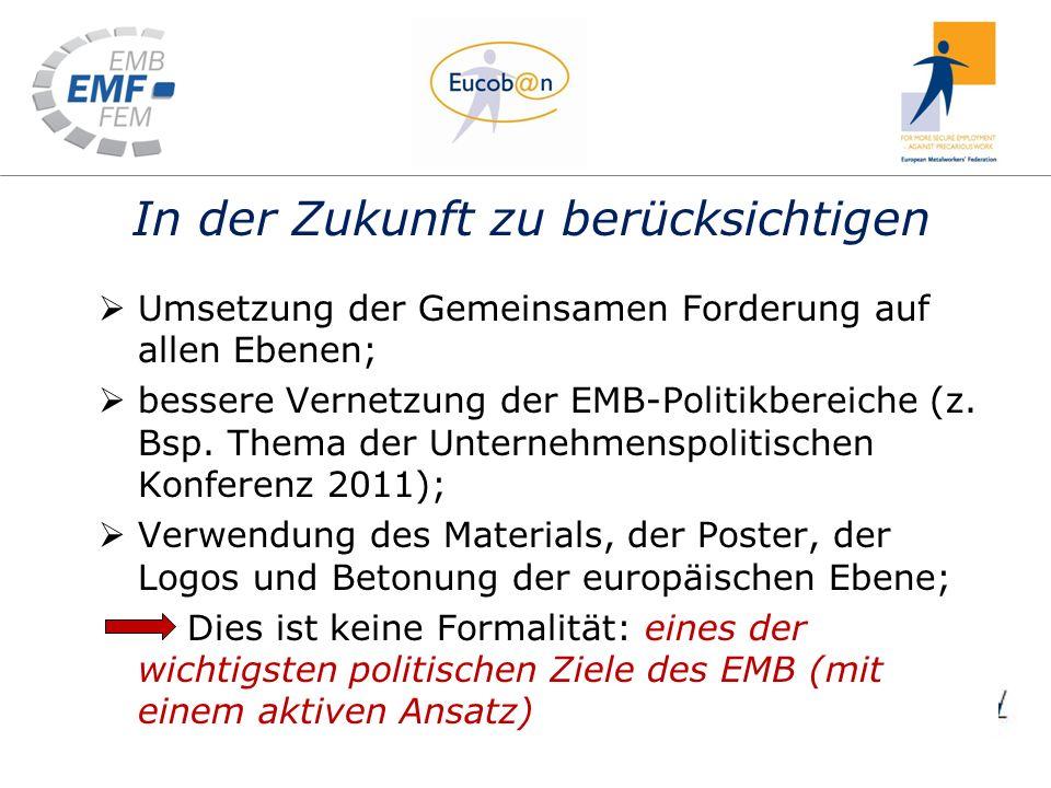 In der Zukunft zu berücksichtigen Umsetzung der Gemeinsamen Forderung auf allen Ebenen; bessere Vernetzung der EMB-Politikbereiche (z. Bsp. Thema der