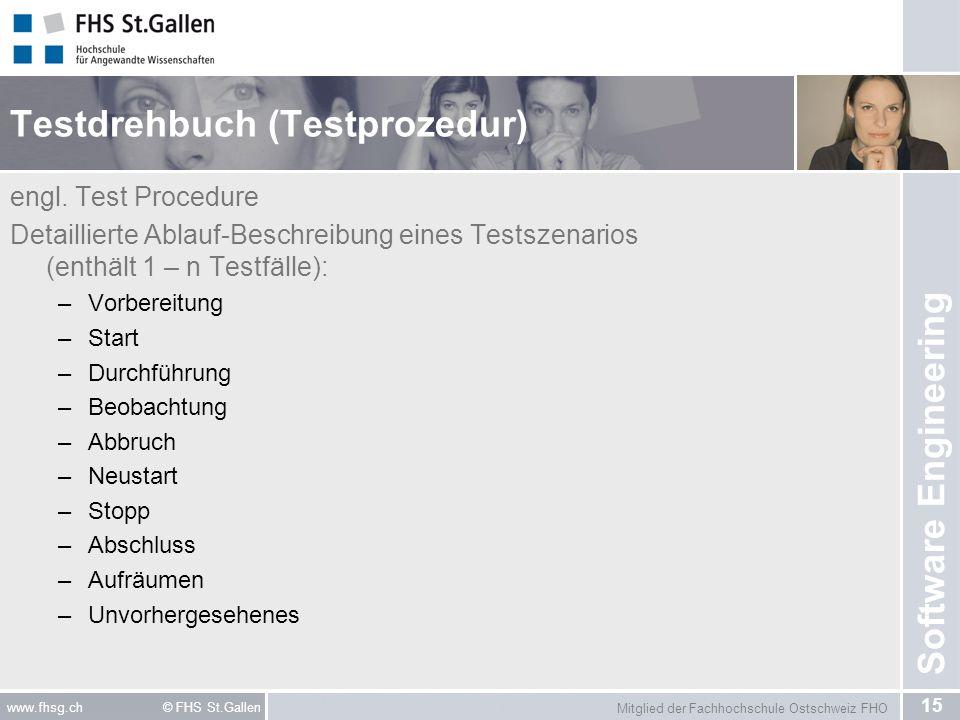 Mitglied der Fachhochschule Ostschweiz FHO 15 www.fhsg.ch © FHS St.Gallen Software Engineering Testdrehbuch (Testprozedur) engl.