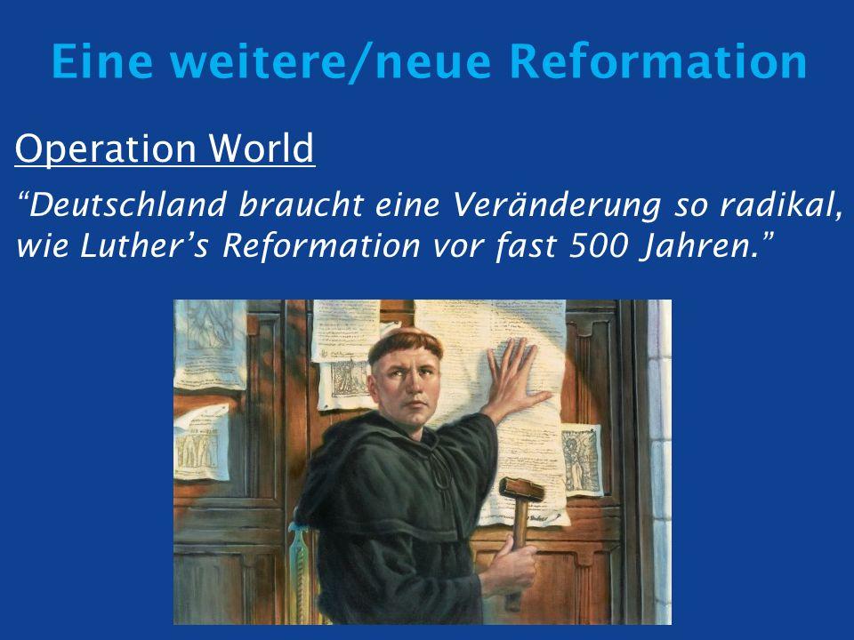 Eine weitere/neue Reformation Operation World Deutschland braucht eine Veränderung so radikal, wie Luthers Reformation vor fast 500 Jahren.
