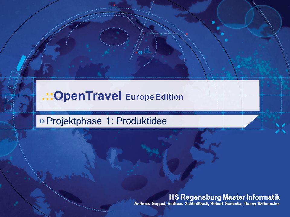 .:: OpenTravel Europe Edition Projektphase 1: Produktidee HS Regensburg Master Informatik Andreas Goppel, Andreas Schindlbeck, Robert Gottanka, Benny Rathmacher