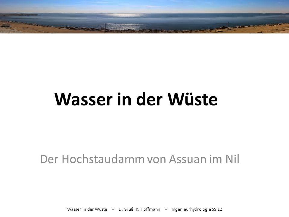 Wasser in der Wüste – D. Gruß, K. Hoffmann – Ingenieurhydrologie SS 12 Der Hochstaudamm von Assuan im Nil Wasser in der Wüste