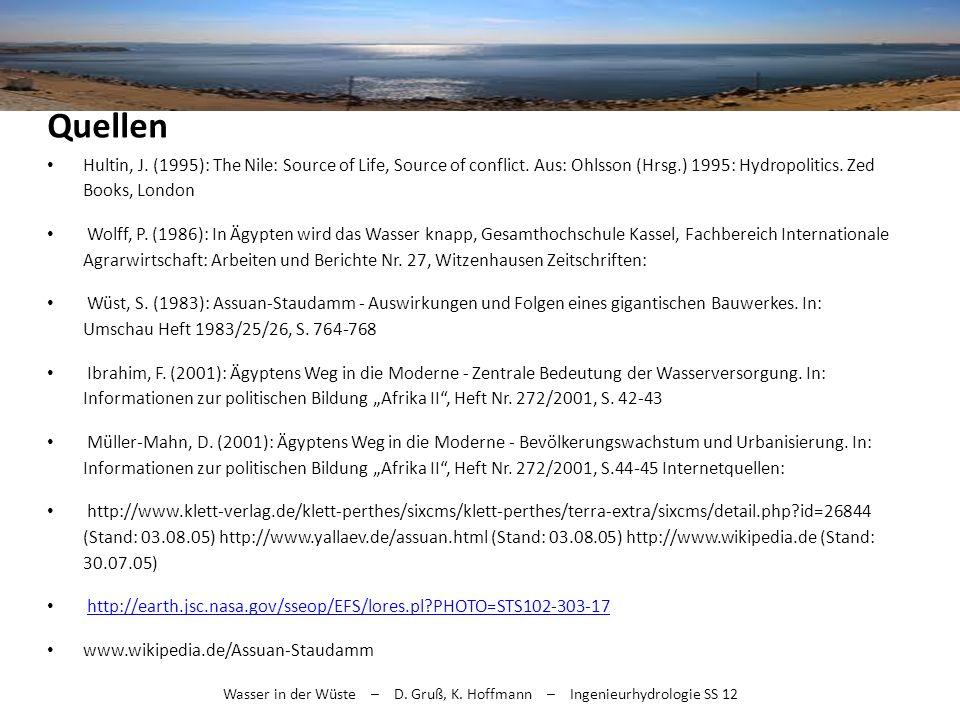 Wasser in der Wüste – D. Gruß, K. Hoffmann – Ingenieurhydrologie SS 12 Quellen Hultin, J. (1995): The Nile: Source of Life, Source of conflict. Aus: O