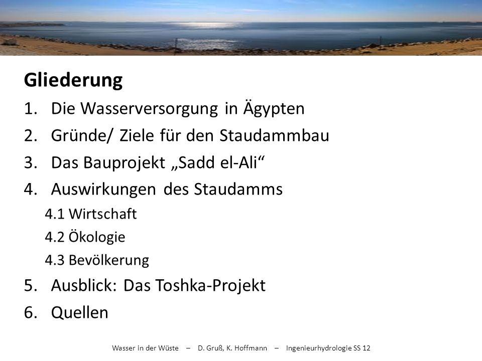 Wasser in der Wüste – D. Gruß, K. Hoffmann – Ingenieurhydrologie SS 12 Gliederung 1.Die Wasserversorgung in Ägypten 2. Gründe/ Ziele für den Staudammb