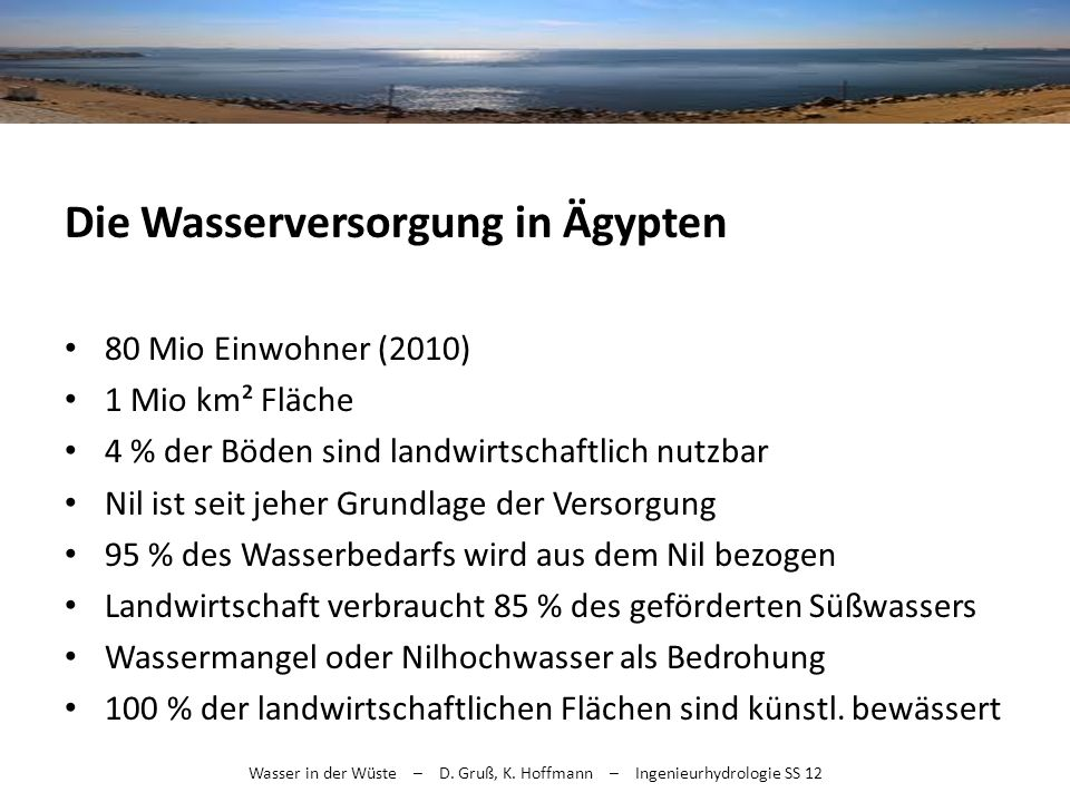Die Wasserversorgung in Ägypten 80 Mio Einwohner (2010) 1 Mio km² Fläche 4 % der Böden sind landwirtschaftlich nutzbar Nil ist seit jeher Grundlage de