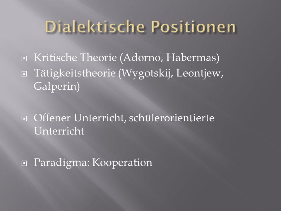 Kritische Theorie (Adorno, Habermas) Tätigkeitstheorie (Wygotskij, Leontjew, Galperin) Offener Unterricht, schülerorientierte Unterricht Paradigma: Ko