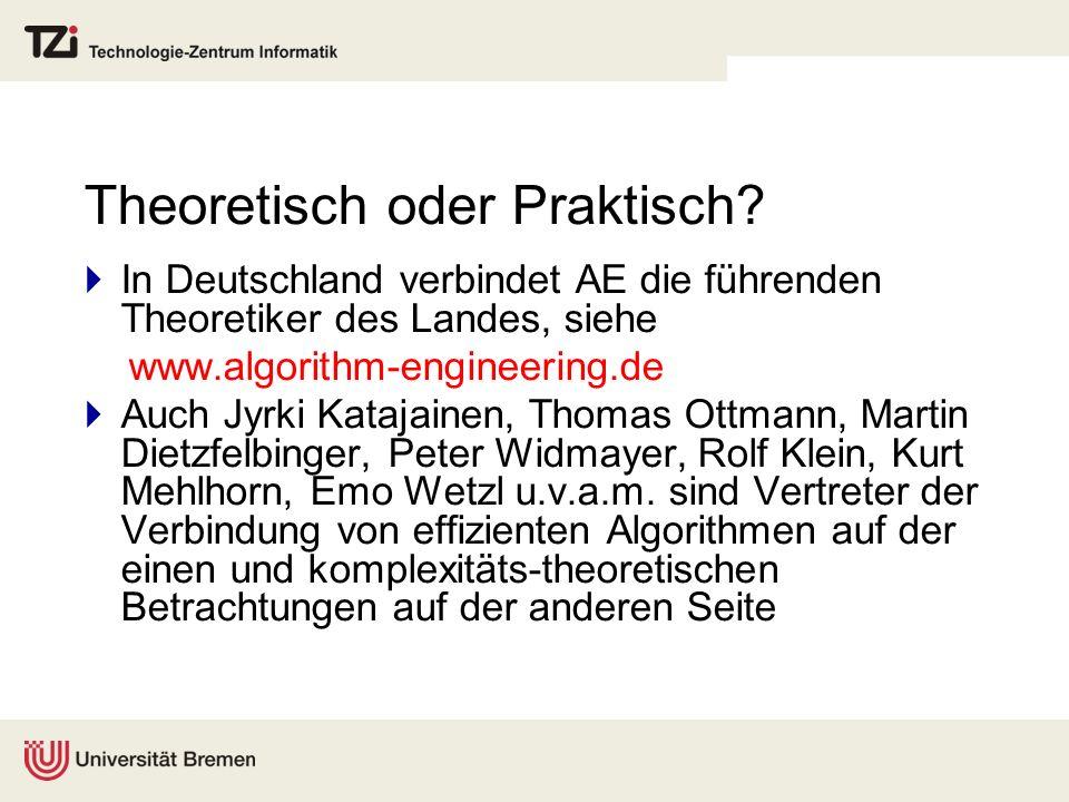 Theoretisch oder Praktisch? In Deutschland verbindet AE die führenden Theoretiker des Landes, siehe www.algorithm-engineering.de Auch Jyrki Katajainen