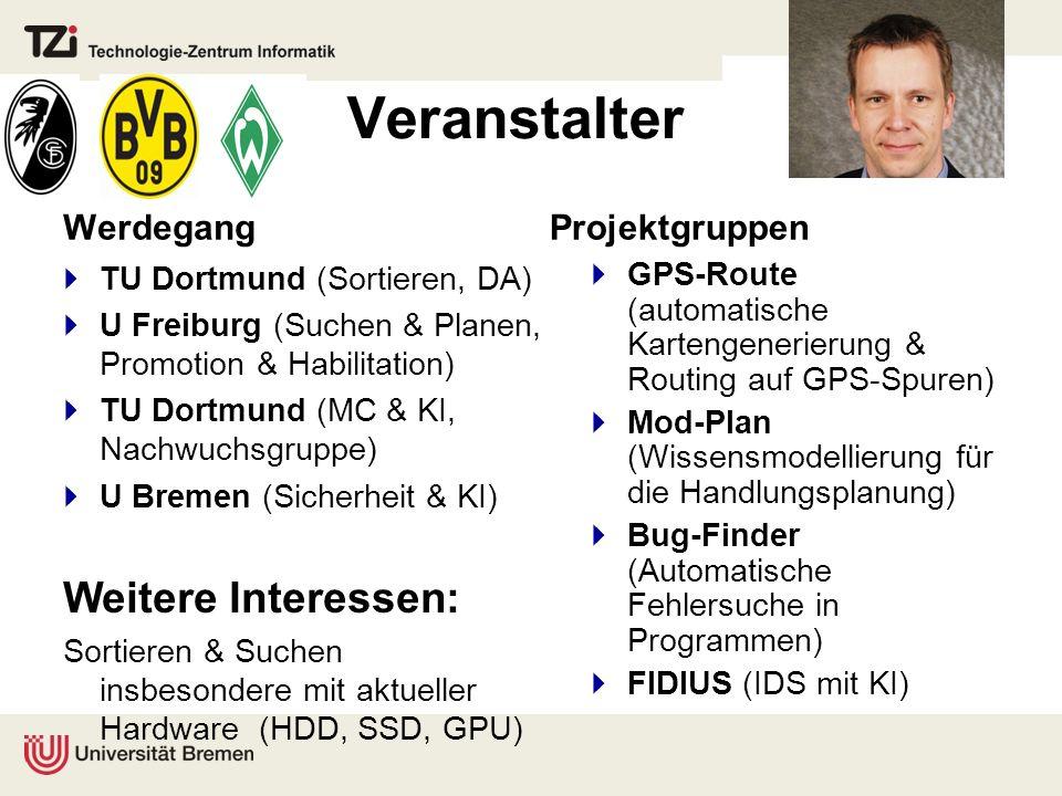Veranstalter Werdegang TU Dortmund (Sortieren, DA) U Freiburg (Suchen & Planen, Promotion & Habilitation) TU Dortmund (MC & KI, Nachwuchsgruppe) U Bre