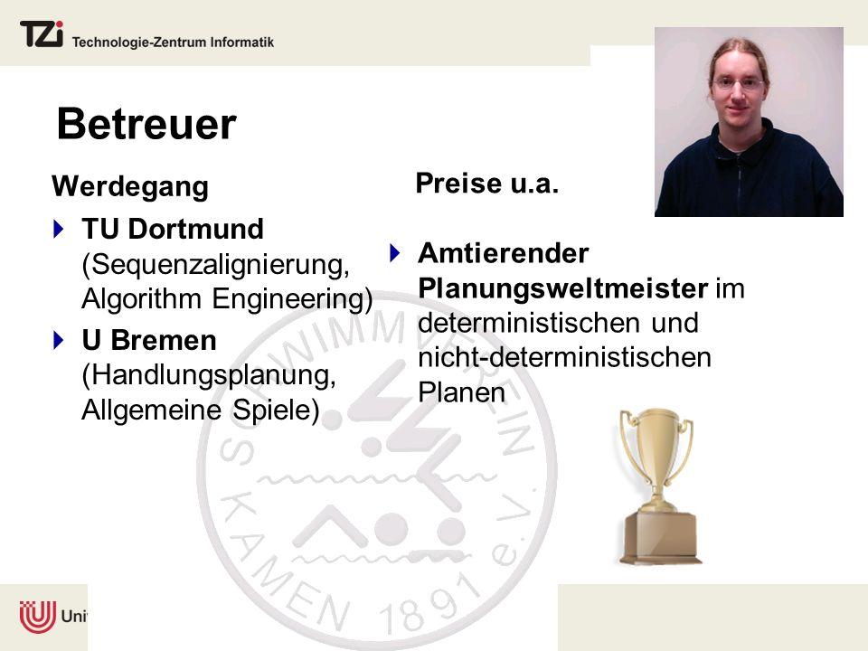 Betreuer Werdegang TU Dortmund (Sequenzalignierung, Algorithm Engineering) U Bremen (Handlungsplanung, Allgemeine Spiele) Preise u.a. Amtierender Plan