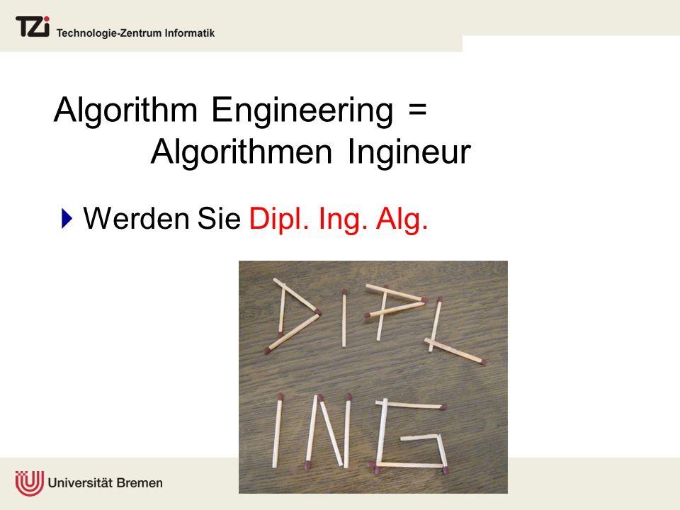 Algorithm Engineering = Algorithmen Ingineur Werden Sie Dipl. Ing. Alg.