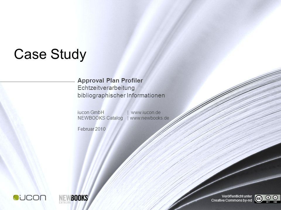Case Study | Approval Plan Profiler Case Study Approval Plan Profiler Echtzeitverarbeitung bibliographischer Informationen iucon GmbH | www.iucon.de NEWBOOKS Catalog | www.newbooks.de Februar 2010 Veröffentlicht unter Creative Commons by-nd