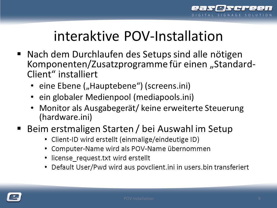 POV-Installation per (Image-) Cloning alle von easescreen benötigten Dateien liegen im Installations-Ordner (C:\FeldTech) (und dessen Unterverzeichnisse) Wenn am neuen PC sofort ein Programm verfügbar sein soll, dann müssen Sie lediglich folgende zwei Ordner duplizieren C:\FeldTech\Plan C:\FeldTech\Media Daher kann eine Installation auch durch Kopieren erfolgen POV Installation10