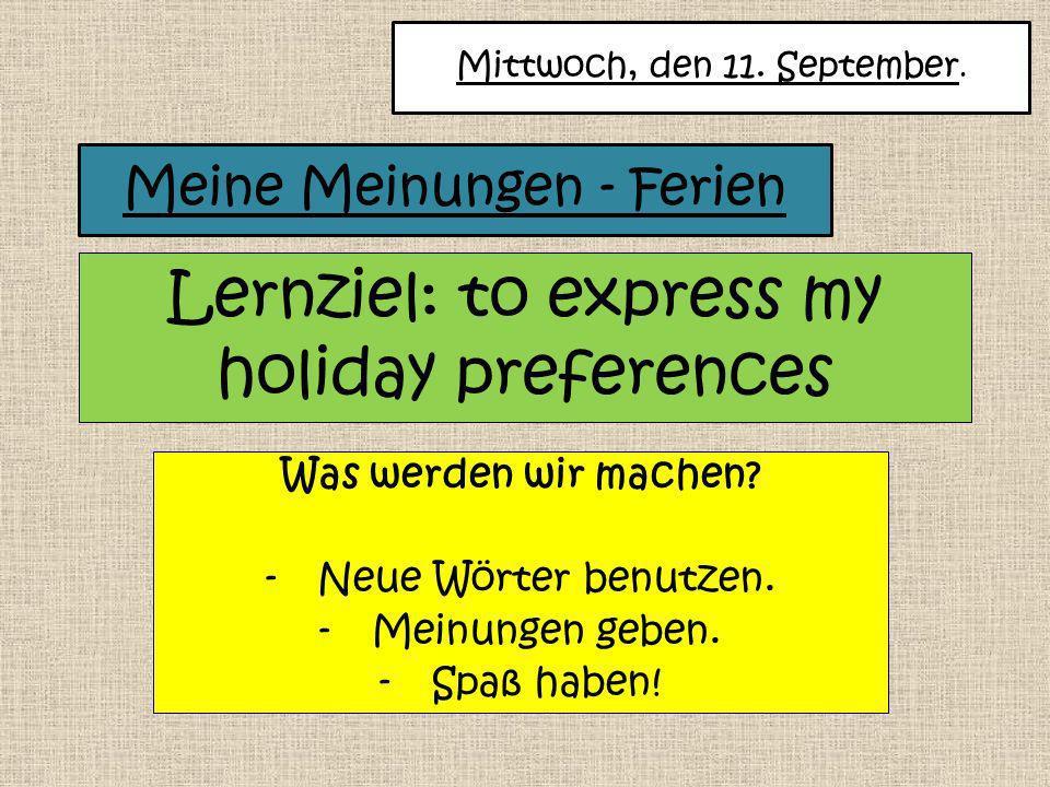 Lernziel: to express my holiday preferences Was werden wir machen.