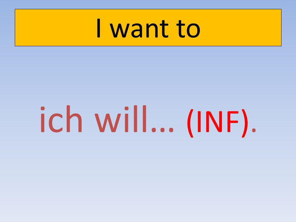 I would like to ich möchte (INF).
