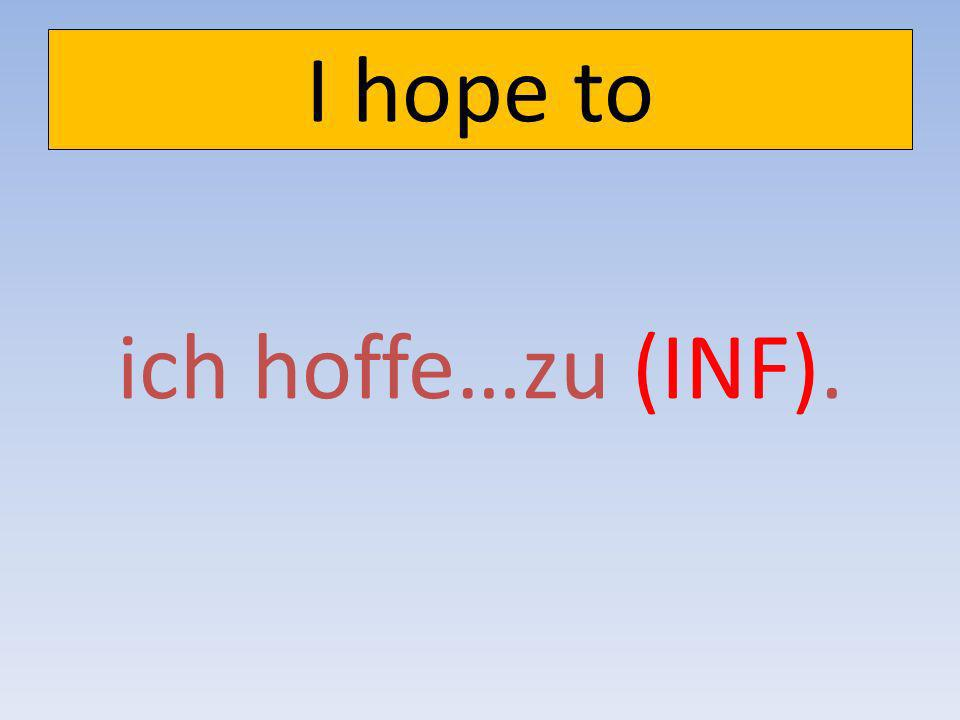 I want to ich will… (INF).