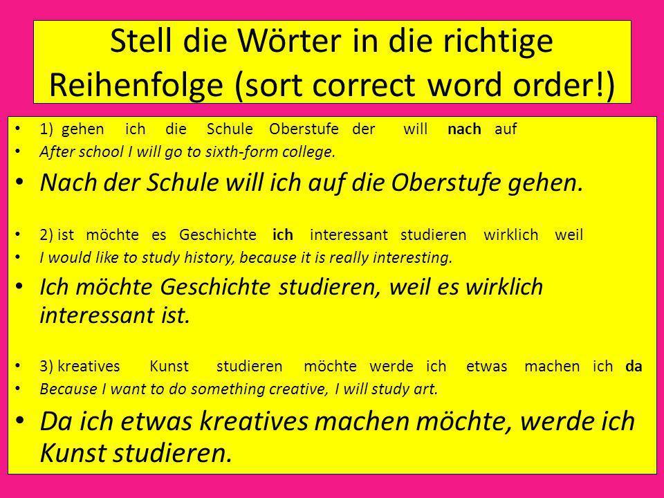 Stell die Wörter in die richtige Reihenfolge (sort correct word order!) 1) gehen ich die Schule Oberstufe der will nach auf __________________________