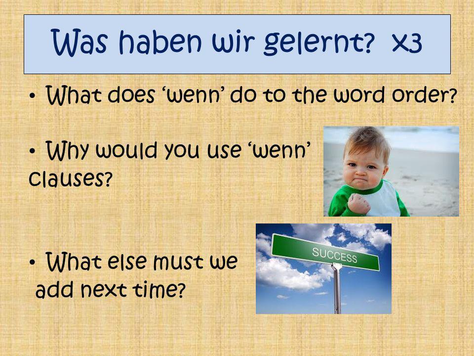Was haben wir gelernt.x3 What does wenn do to the word order.