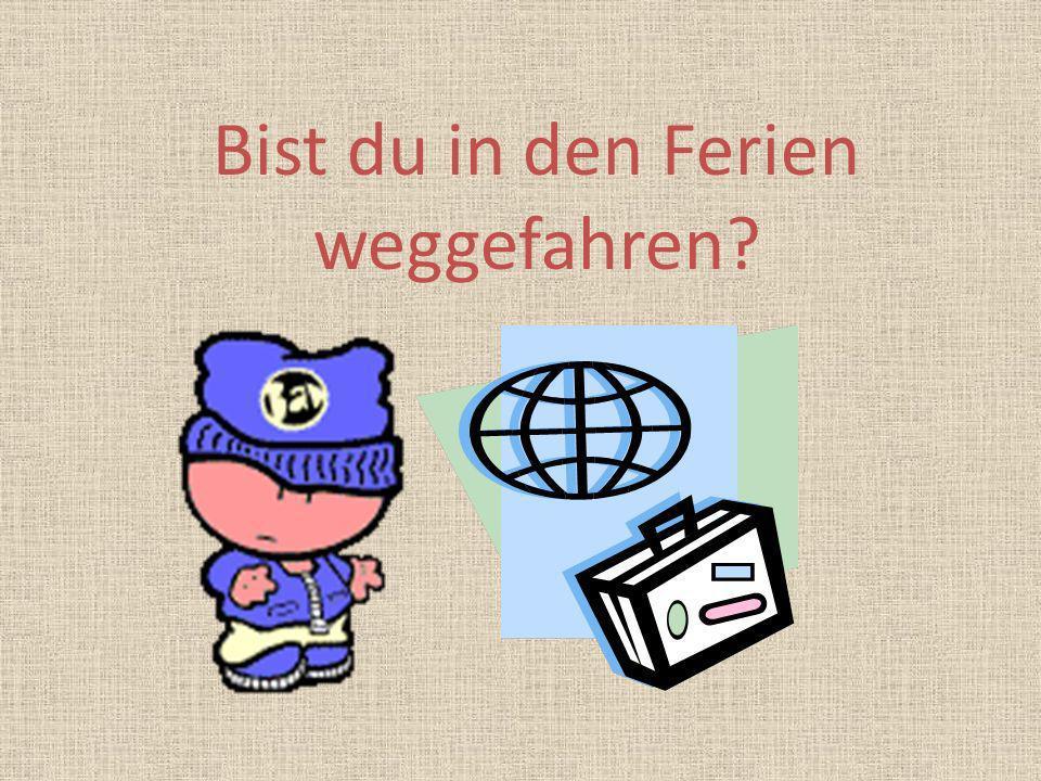 Mittwoch, den 18. September Titel: Wohin bist du in den Ferien gefahren? (Where have you been on holiday?). Lernziel ist: we will use the perfect tens