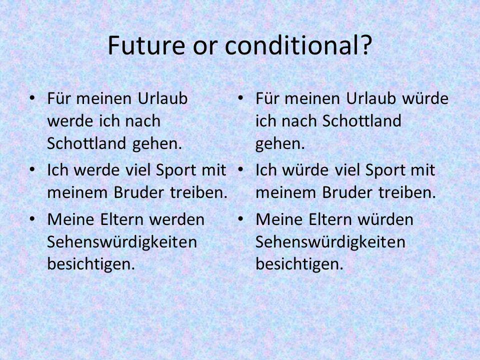 Future or conditional.Für meinen Urlaub werde ich nach Schottland gehen.