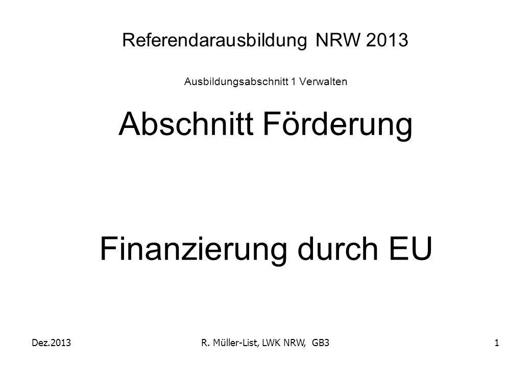 Referendarausbildung NRW 2013 Ausbildungsabschnitt 1 Verwalten Abschnitt Förderung Finanzierung durch EU Dez.2013R. Müller-List, LWK NRW, GB31