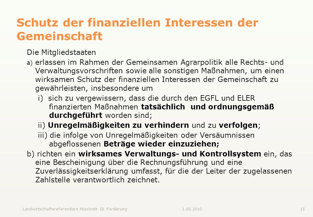 Landwirtschaftsreferendare Abschnitt III Förderung151.05.2010 Schutz der finanziellen Interessen der Gemeinschaft Die Mitgliedstaaten a) erlassen im R
