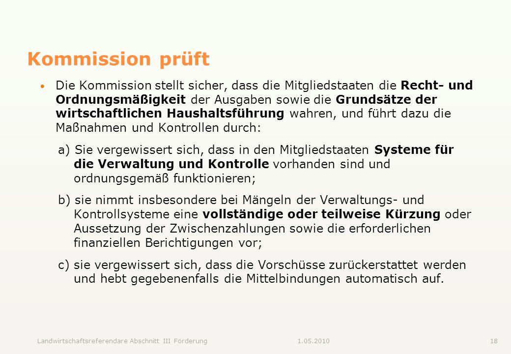 Landwirtschaftsreferendare Abschnitt III Förderung181.05.2010 Kommission prüft Die Kommission stellt sicher, dass die Mitgliedstaaten die Recht- und O