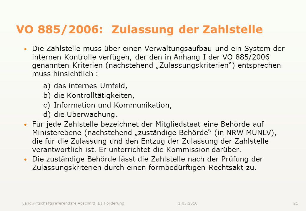 Landwirtschaftsreferendare Abschnitt III Förderung211.05.2010 VO 885/2006: Zulassung der Zahlstelle Die Zahlstelle muss über einen Verwaltungsaufbau u