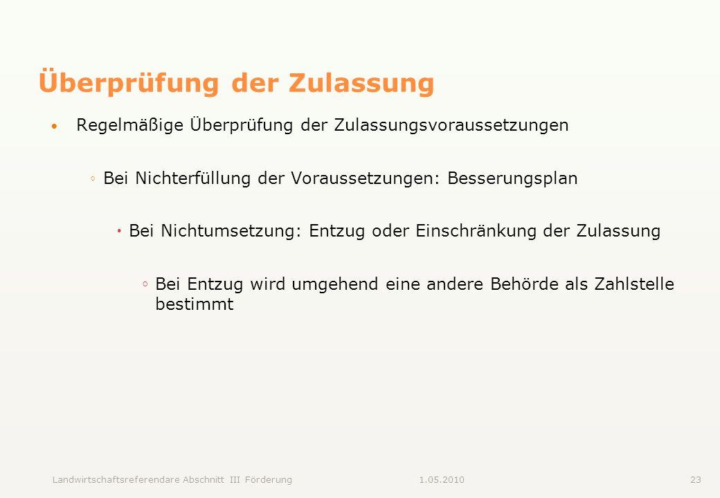 Landwirtschaftsreferendare Abschnitt III Förderung231.05.2010 Überprüfung der Zulassung Regelmäßige Überprüfung der Zulassungsvoraussetzungen Bei Nich