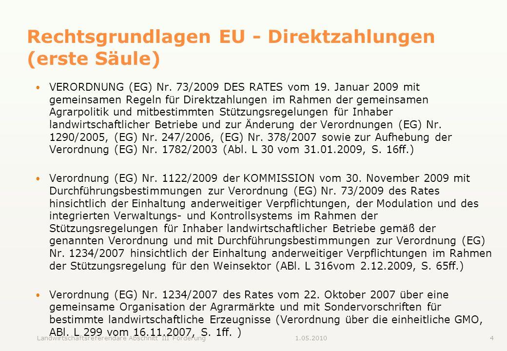 Landwirtschaftsreferendare Abschnitt III Förderung41.05.2010 Rechtsgrundlagen EU - Direktzahlungen (erste Säule) VERORDNUNG (EG) Nr. 73/2009 DES RATES