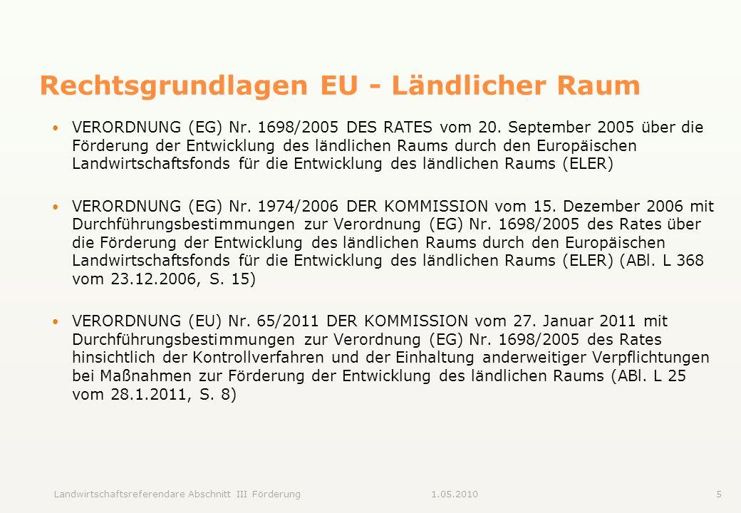 Landwirtschaftsreferendare Abschnitt III Förderung51.05.2010 Rechtsgrundlagen EU - Ländlicher Raum VERORDNUNG (EG) Nr. 1698/2005 DES RATES vom 20. Sep