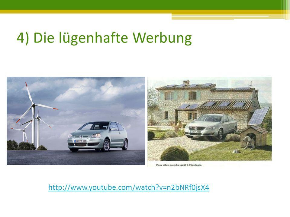 4) Die lügenhafte Werbung http://www.youtube.com/watch?v=n2bNRf0jsX4
