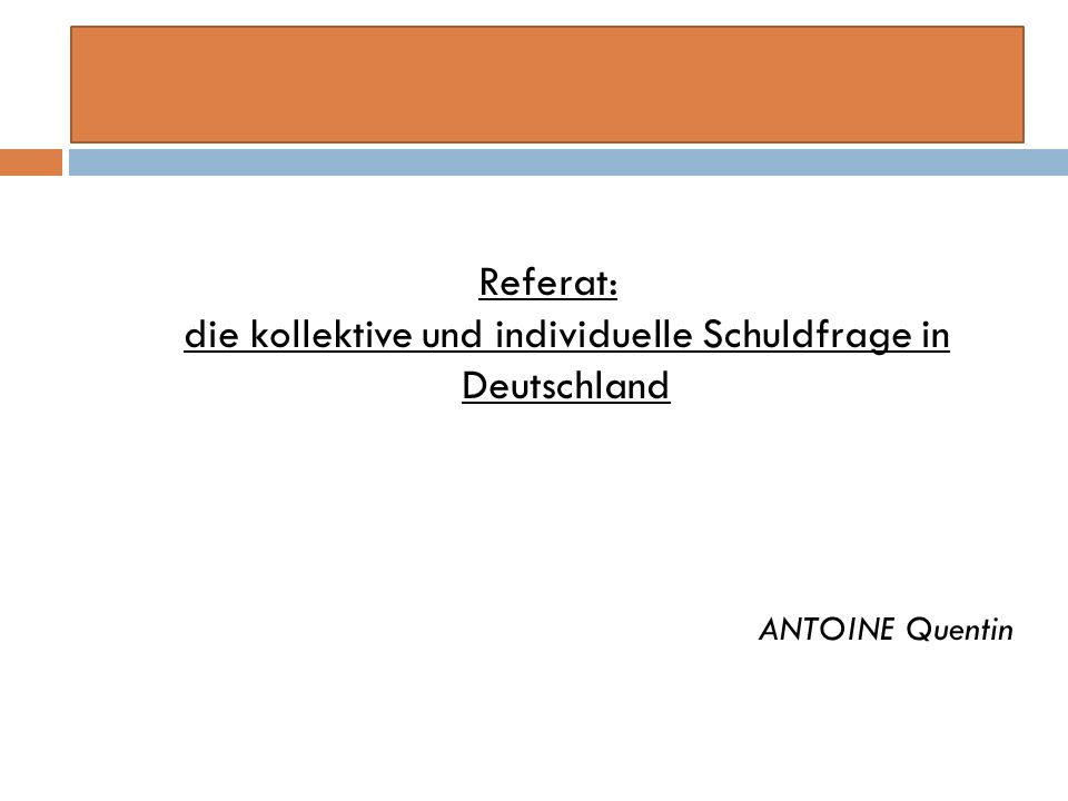 Plan des Referats I.Die individuelle und kollektive deutsche Schuld in der Nachkriegszeit II.