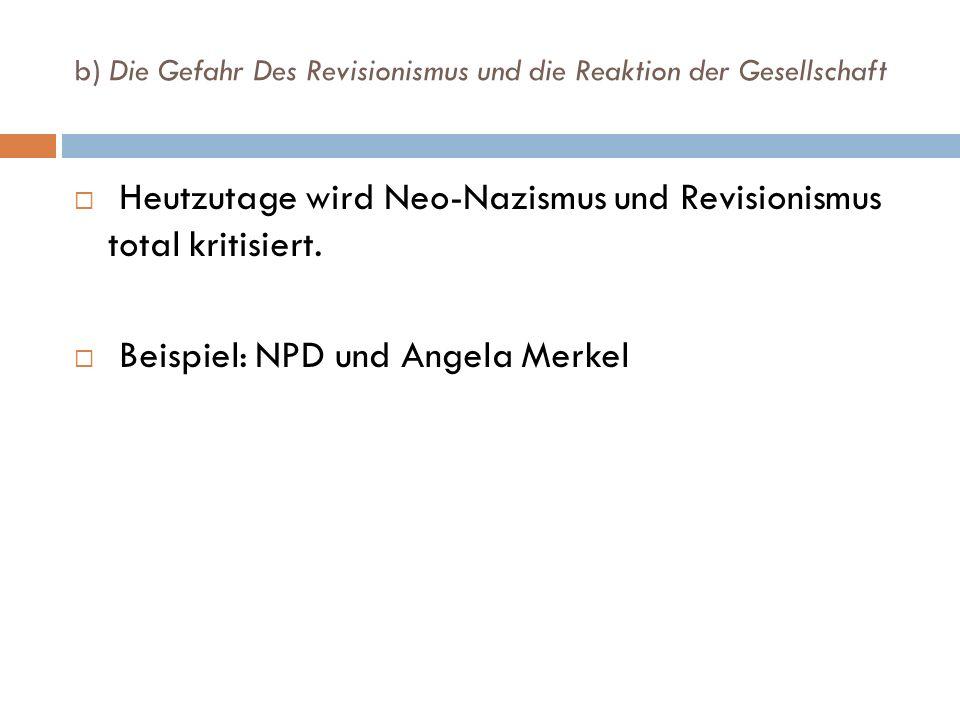 b) Die Gefahr Des Revisionismus und die Reaktion der Gesellschaft Heutzutage wird Neo-Nazismus und Revisionismus total kritisiert. Beispiel: NPD und A