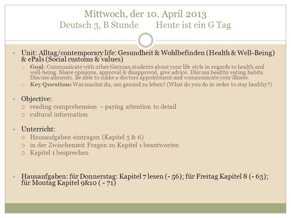 Mittwoch, der 10. April 2013 Deutsch 3, B Stunde Heute ist ein G Tag Unit: Alltag/contemporary life: Gesundheit & Wohlbefinden (Health & Well-Being) &
