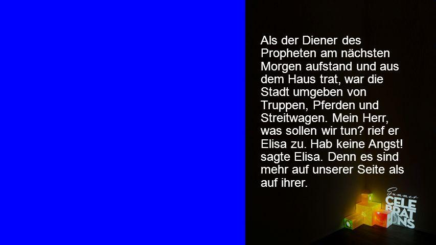 Als der Diener des Propheten am nächsten Morgen aufstand und aus dem Haus trat, war die Stadt umgeben von Truppen, Pferden und Streitwagen.