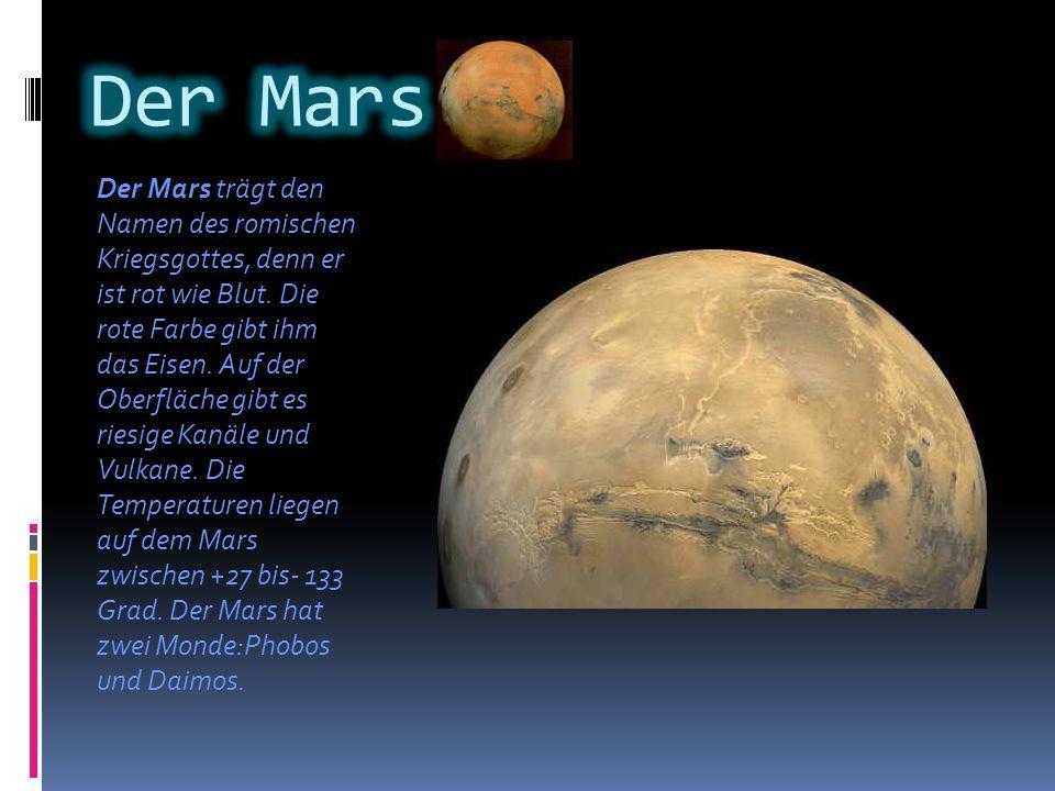 Der Jupiter trägt den Namen des römischen Hauptgottes, den die Griechen Zeus nannten.