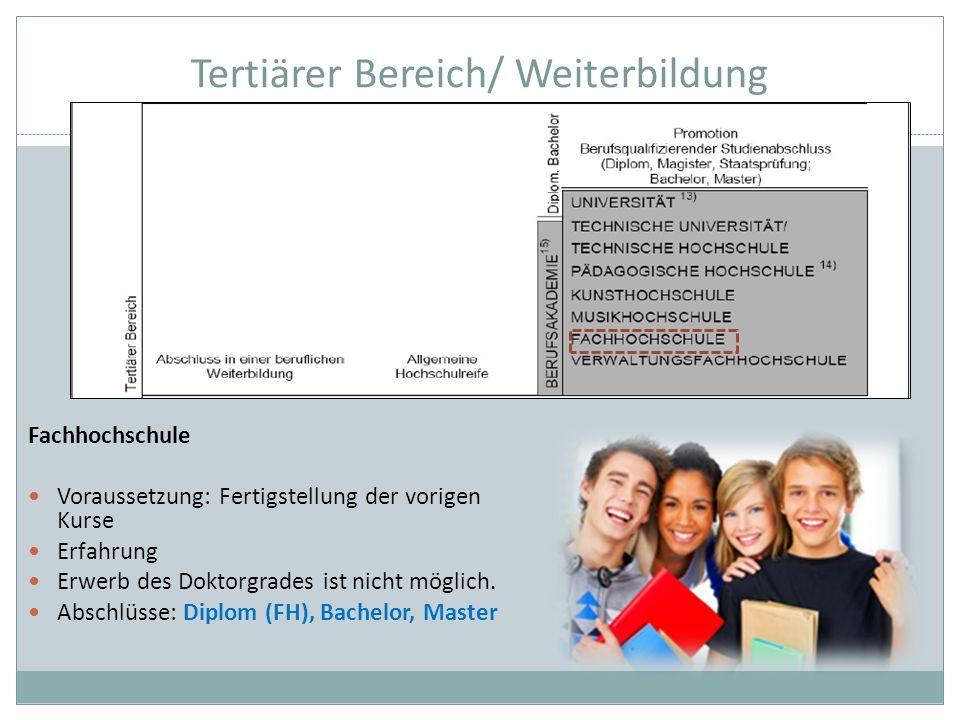 Tertiärer Bereich/ Weiterbildung Fachhochschule Voraussetzung: Fertigstellung der vorigen Kurse Erfahrung Erwerb des Doktorgrades ist nicht möglich. A