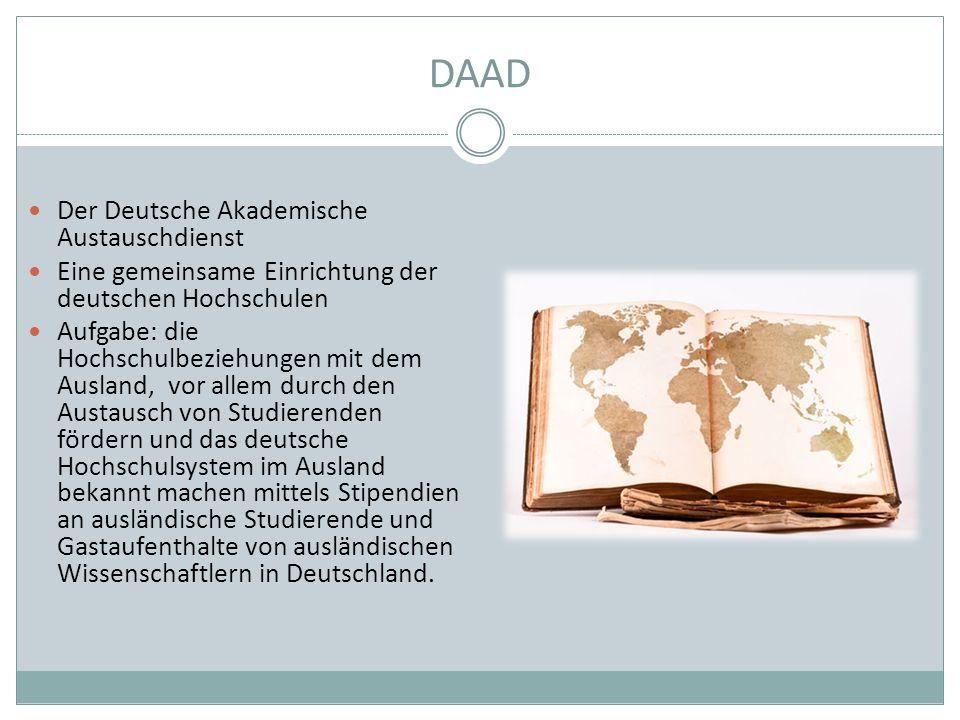 DAAD Der Deutsche Akademische Austauschdienst Eine gemeinsame Einrichtung der deutschen Hochschulen Aufgabe: die Hochschulbeziehungen mit dem Ausland,